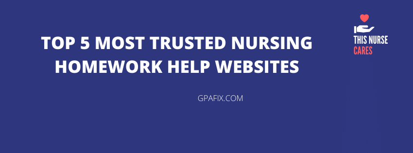 5 Most Reliable Nursing Homework Help Websites in 2021
